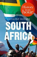 South Africa: History in an Hour, Anthony Holmes