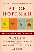 Property Of, The Drowning Season, Fortune's Daughter, and At Risk, Alice Hoffman