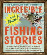 Incredible--and True!--Fishing Stories, Shaun Morey