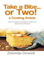 Take a Bite…or Two! a Cooking Article: How to Make Grandma's Easy As Boxed Cornbread, Zelanda Dowell