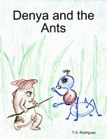 Denya and the Ants, T.A.Rodrigues