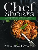Chef Shorts: The Beginner's Guide to Making Great Tasting Spaghetti On a Budget, Zelanda Dowell