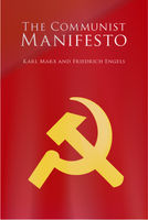 The Communist Manifesto; The Condition of the Working Class in England in 1844; Socialism: Utopian and Scientific, Friedrich Engels, Karl Marx, Tom Griffith