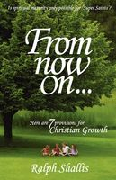 From Now On7 Provisions for Christian Growth, Ralph Shallis