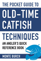 Pocket Guide to Old-Time Catfish Techniques, Monte Burch