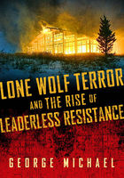 Lone Wolf Terror and the Rise of Leaderless Resistance, George Michael