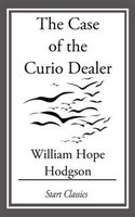Case of the Curio Dealer, William Hope Hodgson