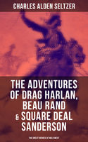 The Adventures of Drag Harlan, Beau Rand & Square Deal Sanderson – The Great Heroes of Wild West, Charles Alden Seltzer