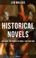 Historical Novels of Lew Wallace: Ben-Hur, The Prince of India & The Fair God (Illustrated), Lew Wallace