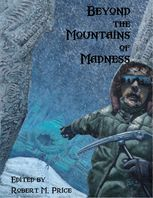 Beyond the Mountains of Madness, Asamatsu Ken, Brian M.Sammons, C.J.Henderson, Cody Goodfellow, Edward Morris, Glynn Owen Barrass, John Martin, Joseph S.Pulver, Laurence J.Cornford, Pete Rawlik, Pierre V.Comtois, Robert Price, Sr., Stephen Mark Rainey, Will Murray, William Meikle