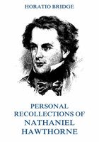 Personal Recollections of Nathaniel Hawthorne, Horatio Bridge