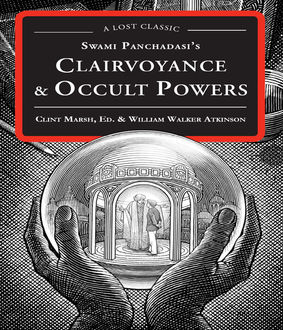 Swami Panchadasi's Clairvoyance and Occult Powers, William Walker Atkinson
