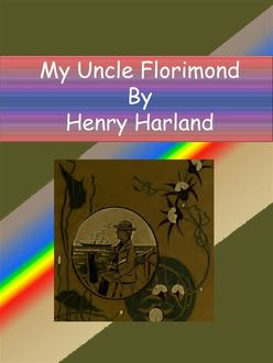 My Uncle Florimond, Henry Harland