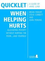Quicklet on Brian Fikkert, Steve Corbett and John Perkins's When Helping Hurts: Alleviating Poverty Without Hurting the Poorand Yourself, Anne Lund