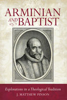 Arminian and Baptist, J.Matthew Pinson