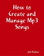How to Create and Manage Mp3 Songs, Jeff Palmer