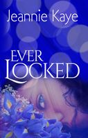 Ever Locked: A New Adult Romance Series, Jeannie Kaye