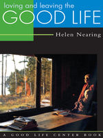 Loving and Leaving the Good Life, Helen Nearing