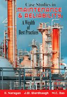 Case Studies in Maintenance and Reliability: A Wealth of Best Practices, V.Narayan