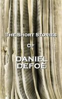 The Short Stories Of Daniel Defoe, Daniel Defoe