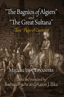 """""""The Bagnios of Algiers"""" and """"The Great Sultana"""", Miguel De Cervantes"""