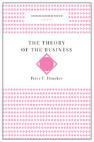 Theory of the Business (Harvard Business Review Classics), Peter Drucker