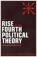 Rise of the Fourth Political Theory, Dugin Alexander