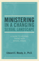 Ministering in a Changing Sexual Landscape, Edward E.Moody