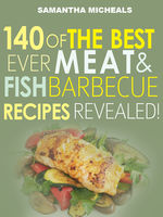 Barbecue Cookbook : 140 Of The Best Ever Barbecue Meat & BBQ Fish Recipes BookRevealed!, Samantha Michaels