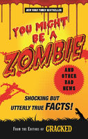 You Might Be a Zombie and Other Bad News, Cracked.com