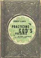 Practicing God's Presence, Robert Elmer