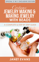 Costume Jewelry Making & Making Jewelry With Beads : A Complete & Step by Step Guide, Janet Evans