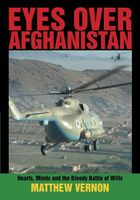Eyes Over Afghanistan: Hearts, Minds, and the Bloody Battle of Wills, Matthew Vernon