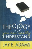 Theology You Can Really Understand, Jay E. Adams