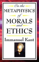 On The Metaphysics of Morals and Ethics, Immanuel Kant