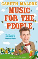 Gareth Malone's Guide to Classical Music: The Perfect Introduction to Classical Music, Gareth Malone