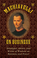 Machiavelli on Business, Niccolò Machiavelli, Stephen Brennan