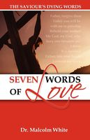 Seven Words of Love: The Saviours Dying Words, Malcolm White