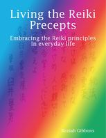 Living the Reiki Precepts: Embracing the Reiki Principles In Everyday Life, Keziah Gibbons