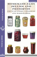 Homemade Jams, Jellies and Preserves (Fruit Butters, Conserves and Marmalades), The Enthusiast