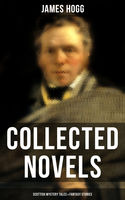 James Hogg: Collected Novels, Scottish Mystery Tales & Fantasy Stories, James Hogg