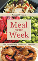 Meal for the Week: Anti Inflammatory Recipes and Diet Foods, Joeann Brewster, Racquel Rand