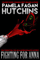 Fighting for Anna (What Doesn't Kill You, #8): A Michele Romantic Mystery, Pamela Fagan Hutchins
