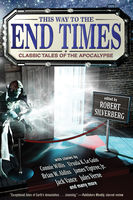 This Way to the End Times: Classic Tales of the Apocalypse, Robert Silverberg