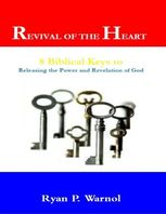 Revival of the Heart: 8 Biblical Keys to Releasing the Power and Revelation of God, Ryan Warnol