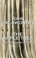 The Apple Tree & Other Short Stories, John Galsworthy