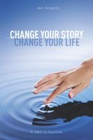 Change Your Story, Change Your Life, Jennifer Grisanti