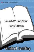 Smart-Wiring Your Baby's Brain, Winifred Conkling