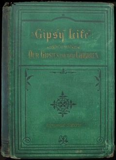 Gipsy Life / being an account of our Gipsies and their children, with suggestions for their improvement, George Smith