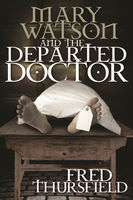 Mary Watson And The Departed Doctor, Fred Thursfield